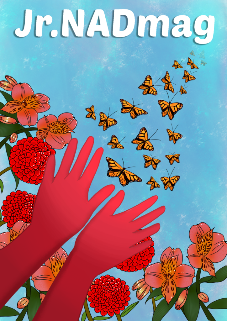 """Text: """"Jr. NADmag"""" is on the top. The image is a graphic illustration of two hands letting go a bunch of butterflies. There are flowers around the hands."""